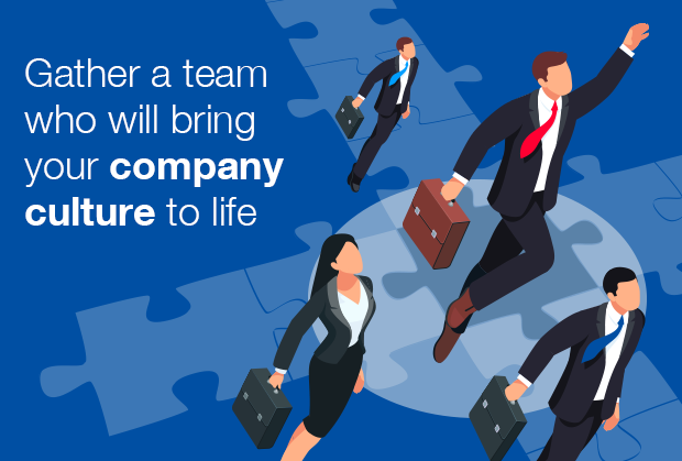 Gather a team that will bring your company culture to life